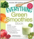 The Everything Green Smoothies Book: Includes The Green Go-Getter, Cleansing Cranberry, Pomegranate Preventer, Green Tea Metabolism booster, Cantaloupe Quencher...and hundreds more! (Everything Series)