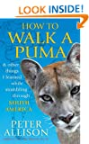 How to Walk a Puma...& other things I learned while stumbing around South America