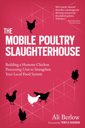 The Mobile Poultry Slaughterhouse: Building a Humane Chicken-Processing Unit to Strengthen Your Local Food System by Storey Publishing, LLC
