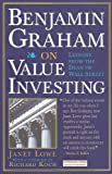 "Benjamin Graham on Value Investing: Lessons from the Dean of Wall Street (""Financial Times"" Investment Insight) (0273622145) by Lowe, Janet"