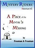 img - for A Piece of the Moon Is Missing (The Mystery Ryders Book 5) book / textbook / text book