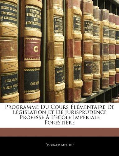 Programme Du Cours Élémentaire De Législation Et De Jurisprudence Professé À L'école Impériale Forestière