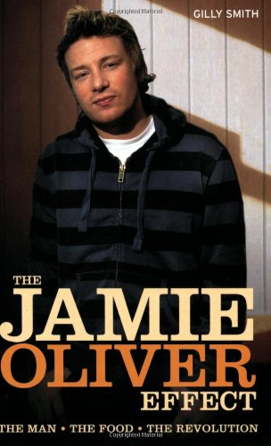 The Jamie Oliver Effect: The Man, the Food, the Revolution