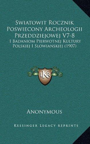 Swiatowit Rocznik Poswiecony Archeologii Przeddziejowej V7-8: I Badaniom Pierwotnej Kultury Polskiej I Slowianskiej (1907)