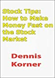 Stock Tips: How to Make Money Fast on the Stock Market