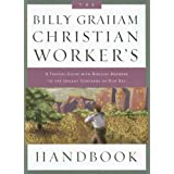 The Billy Graham Christian Worker's Handbook: A Topical Guide with Biblical Answers to the Urgent Concerns of...