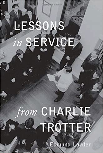 Lessons in Service from Charlie Trotter written by Edmund Lawler
