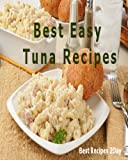Best Easy Tuna Recipes (Great Casserole and Other Delicious Tuna Ideas Cookbook)
