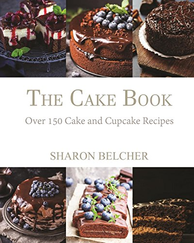 The Cake Book: Over 150 Cake and Cupcake Recipes