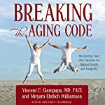 Breaking the Aging Code: Maximizing Your DNA Function for Optimal Health and Longevity | Vincent C. Giampapa MD FACS,Miryam Ehrlich Williamson