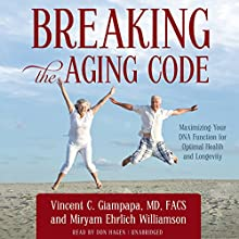 Breaking the Aging Code: Maximizing Your DNA Function for Optimal Health and Longevity Audiobook by Vincent C. Giampapa MD FACS, Miryam Ehrlich Williamson Narrated by Don Hagen