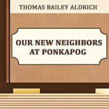 Our New Neighbors at Ponkapog (       UNABRIDGED) by Thomas Bailey Aldrich Narrated by Anastasia Bertollo