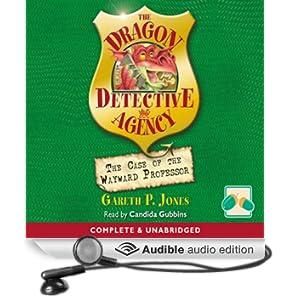 The Case of the Wayward Professor: The Dragon Detective Agency (Unabridged)