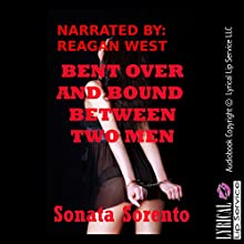 Bent Over and Bound Between Two Men: A First Anal Sex Bondage Erotica Story Audiobook by Sonata Sorento Narrated by Reagan West