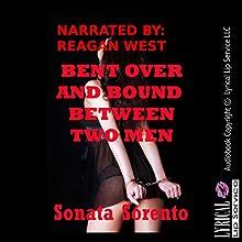 Bent Over and Bound Between Two Men: A First Anal Sex Bondage Erotica Story | Livre audio Auteur(s) : Sonata Sorento Narrateur(s) : Reagan West