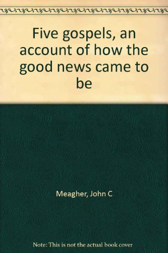 Five gospels, an account of how the good news came to be [Hardcover] by