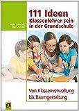 111 Ideen  -  Klassenlehrer sein in der Grundschule: Von Klassenverwaltung bis Raumgestaltung