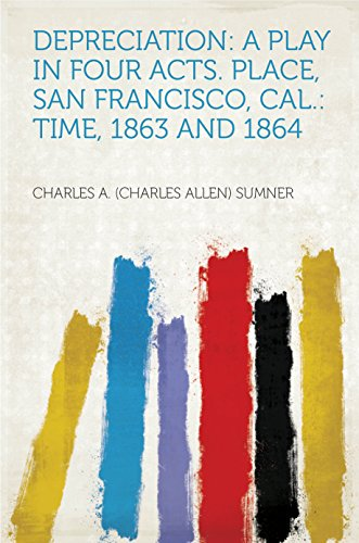 Depreciation: a Play in Four Acts. Place, San Francisco, Cal.: Time, 1863 and 1864 PDF