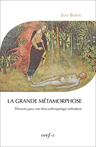 La grande métamorphose : Eléments pour une théoanthropologie orthodoxe