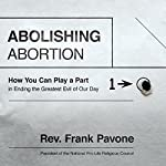 Abolishing Abortion: How You Can Play a Part in Ending the Greatest Evil of Our Day   Frank Pavone