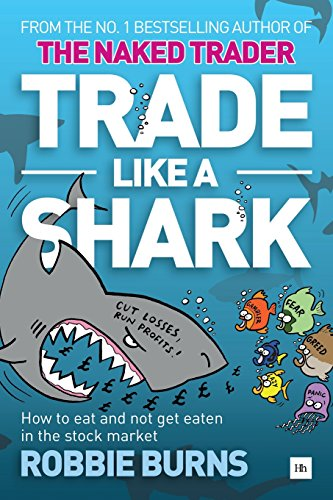 trade-like-a-shark-the-naked-trader-on-how-to-eat-and-not-get-eaten-in-the-stock-market