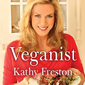 Veganist: Lose Weight, Get Healthy, Change the World | [Kathy Freston]