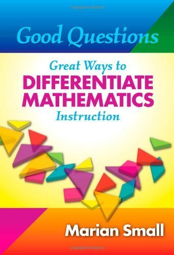 Good Questions: Great Ways to Differentiate Mathematics Instruction by Marian Small (2009) Paperback