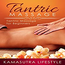 Tantric Massage: Tantric Massage for Beginners Audiobook by  Kamasutra Lifestyle Narrated by Lia Langola