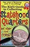 The Kids's Guide to Collecting Statehood Quarters and Other Cool Coins!