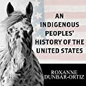 An Indigenous Peoples' History of the United States: Revisioning American History (       UNABRIDGED) by Roxanne Dunbar-Ortiz Narrated by Laural Merlington