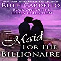 Maid for the Billionaire: Book 1 of the Legacy Collection (       UNABRIDGED) by Ruth Cardello Narrated by Kim Bubbs