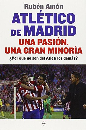 Atlético De Madrid. Una Pasión. Una Gran Minoría. ¿Por Qué No Son Del Atleti Los Demás? (Deportes)