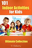 101 Indoor Activities for Kids: Ultimate Collection (Education Series Book 2)