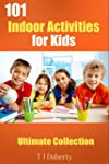 101 Indoor Activities for Kids: Ultim...