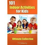 Kids Activities: 101 Indoor Activities for Kids: Ultimate Collection (TJD Series Book 2) ~ T.J. Doherty