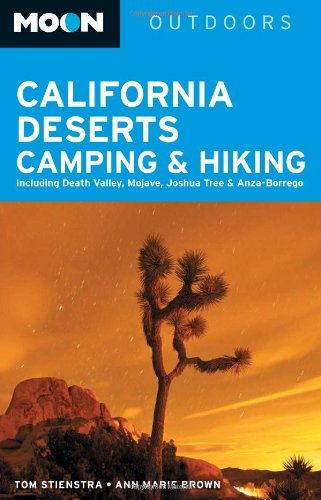 Moon California Deserts Camping & Hiking: Including Death Valley, Mojave, Joshua Tree and Anza-Borrego (Moon Outdoors)