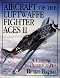 img - for [(Aircraft of the Luftwaffe Fighter Aces II: Volume 2: A Chronicle in Photographs)] [Author: Bernd Barbas] published on (July, 2007) book / textbook / text book