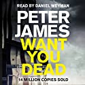 Want You Dead: Roy Grace Mystery, Book 10 (       UNABRIDGED) by Peter James Narrated by Daniel Weyman
