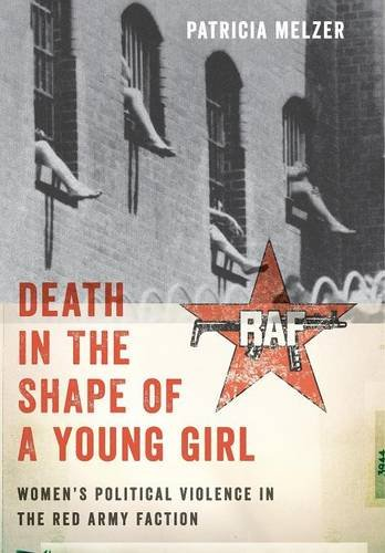Death in the Shape of a Young Girl: Women's Political Violence in the Red Army Faction (Gender and Political Violence) PDF