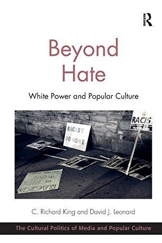 Beyond Hate: White Power and Popular Culture. C. Richard King and David J. Leonard (Cultural Politics of Media and Popular Culture) by C Richard King (2014-08-20)