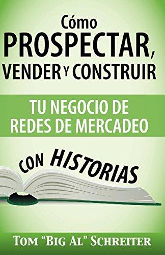 """Como Prospectar, Vender y Construir Tu Negocio de Redes de Mercadeo Con Historias (Spanish Edition) [Tom """"Big Al"""" Schreiter] (Tapa Blanda)"""