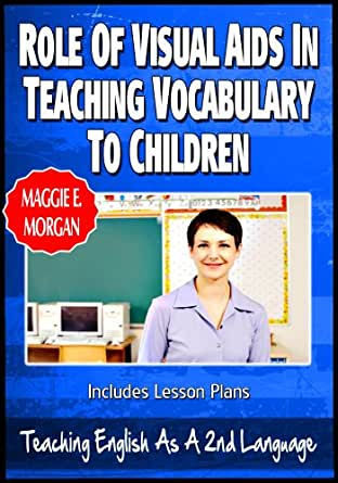 visual aids in teaching vocabulary This pre assessment can then direct your teaching to include the vocabulary and  skills needed  providing visual aids (posters, charts, diagrams, examples of.