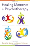 img - for Healing Moments in Psychotherapy (Norton Series on Interpersonal Neurobiology) book / textbook / text book