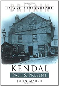 Kendal Past & Present by George Marsh