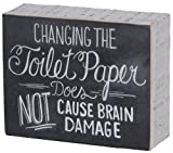 CHANGING THE TOILET PAPER WILL NOT CAUSE BRAIN DAMAGE Sign NEW Style