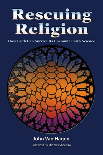 Rescuing Religion: How Faith Can Survive Its Encounter with Science, by John Van Hagen