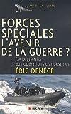 echange, troc Eric Denécé - Forces spéciales, l'avenir de la guerre ? : De la guérilla aux opérations clandestines
