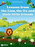 img - for Lessons from the Lion, the Ox and their little friends (illustrated) (Four fables from Aesop) book / textbook / text book