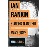 Standing in Another Man's Grave: A John Rebus Novel (Inspector Rebus Book 18)by Ian Rankin
