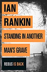 Standing in Another Man's Grave: A John Rebus Novel (Inspector Rebus Book 18)